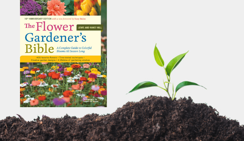 The Flower Gardener's Bible by Lewis and Nancy Hill