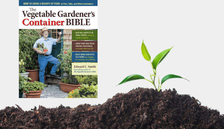 The Vegetable Gardener's Bible by Edward C. Smith